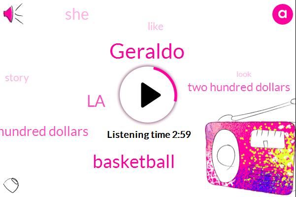 Geraldo,Basketball,LA,Once One Three Hundred Dollars,Two Hundred Dollars