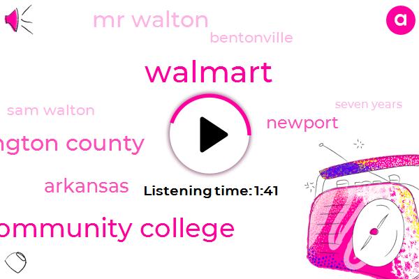 Walmart,West Arkansas Community College,Washington County,Arkansas,Newport,Mr Walton,Bentonville,Sam Walton,Seven Years