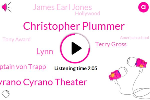 Christopher Plummer,Cyrano Cyrano Theater,Lynn,Captain Von Trapp,Terry Gross,James Earl Jones,Hollywood,Tony Award,American School,Professor Lawrence,BBC,Mass,Toronto,Canada,England