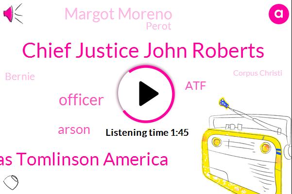Chief Justice John Roberts,Lucas Tomlinson America,Officer,Arson,ATF,Margot Moreno,Perot,Bernie,Corpus Christi,Houston,Sampson