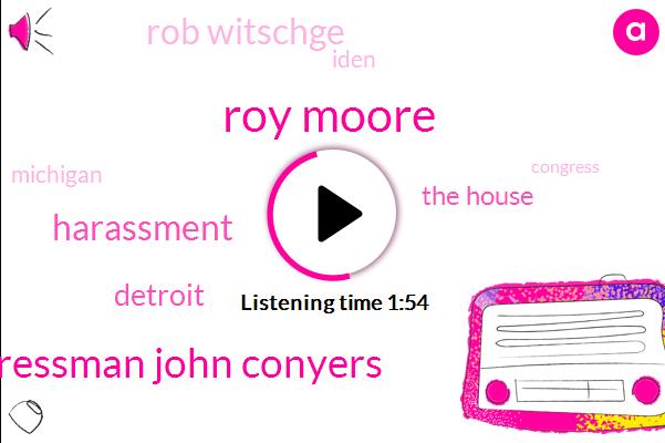 Roy Moore,Congressman John Conyers,Harassment,Detroit,The House,Rob Witschge,Iden,Michigan,Congress,Breitbart,Kaufman,Dr Warren