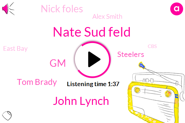 Nate Sud Feld,John Lynch,GM,Tom Brady,Steelers,Nick Foles,Alex Smith,East Bay,CBS,Browns,Kaiser,Green Bay,New England,Houston,Sean,Washington,Tennessee,Modesto,Josh,Philly