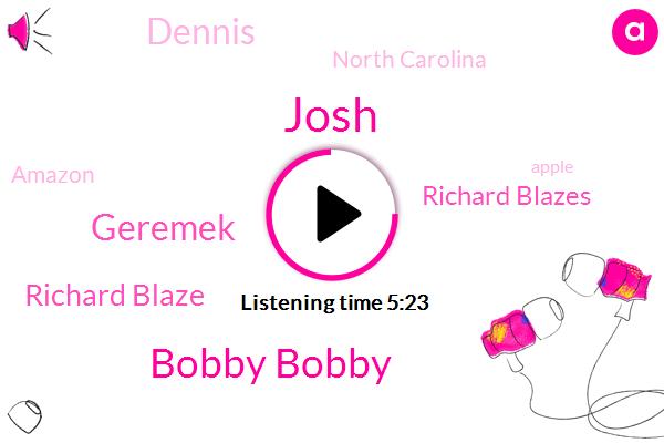 Josh,Bobby Bobby,Geremek,Richard Blaze,Richard Blazes,Dennis,North Carolina,Amazon,Apple,Cilantro,TA