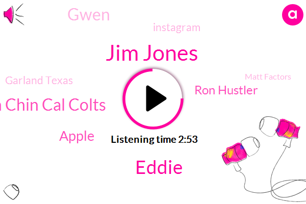 Jim Jones,Eddie,Chin Chin Cal Colts,Apple,Ron Hustler,Gwen,Instagram,Garland Texas,Matt Factors