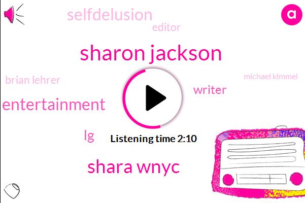 Sharon Jackson,Shara Wnyc,Home Entertainment,LG,Writer,Selfdelusion,Editor,Brian Lehrer,Michael Kimmel,Stony Brook University,America,Consultant,Four K