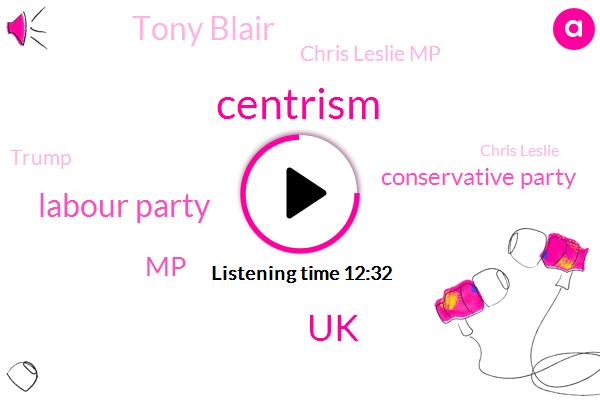 Centrism,UK,Labour Party,MP,Conservative Party,Tony Blair,Chris Leslie Mp,Donald Trump,Chris Leslie,Britain,Liberal Democrats,Treasury,Chris Liz Levi,UB,Europe,Nottingham