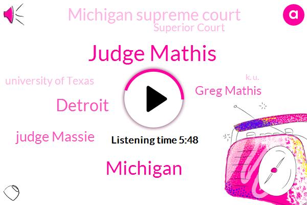 Judge Mathis,Michigan,Detroit,America,Judge Massie,Greg Mathis,Michigan Supreme Court,Superior Court,University Of Texas,K. U.,Eastern Michigan University,Austin,Emmy,Newsweek,Greg Math,Earl Flynn,K. U. T.,John Johansen,President Trump