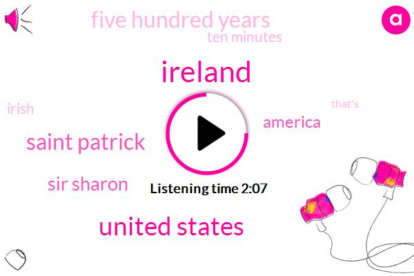 Ireland,United States,Saint Patrick,Sir Sharon,America,Five Hundred Years,Ten Minutes
