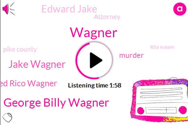George Billy Wagner,Wagner,Jake Wagner,Fred Rico Wagner,Murder,Edward Jake,Attorney,Pike County,Rita Nukem,Mike Dewine,ABC,California,Seventeen Thousand Acre,Twenty-Seven-Year,Forty Eight Year,Twenty Six Year,Three Years