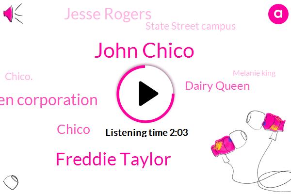 John Chico,Chicago,Freddie Taylor,American Dairy Queen Corporation,Dairy Queen,Chico,Jesse Rogers,State Street Campus,Chico.,Melanie King,CEO,Chauncey,Cianci,Espn,Technician,Twenty Twenty,Twenty Twenty Four Ten Day,Forty Two Weeks,Sixteen Percent