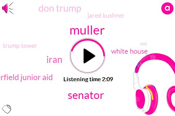 Muller,Senator,Iran,Alexander Butterfield Junior Aid,White House,Don Trump,Jared Kushner,Trump Tower