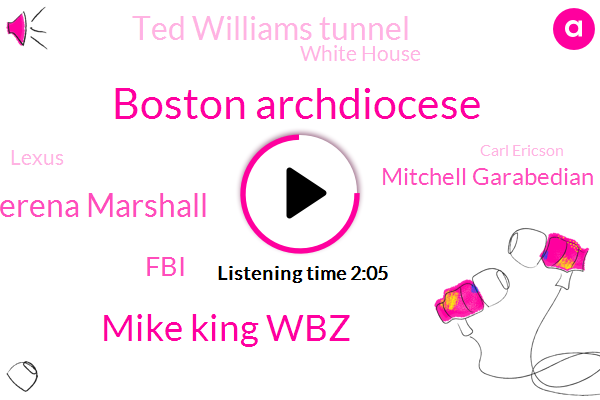 Boston Archdiocese,Mike King Wbz,Serena Marshall,FBI,Mitchell Garabedian,Ted Williams Tunnel,White House,Lexus,ABC,Carl Ericson,Boston,Manchester,Hampshire,Christopher Ray,Massachusetts,Attorney,Director,Three Hundred Sixty Five Days