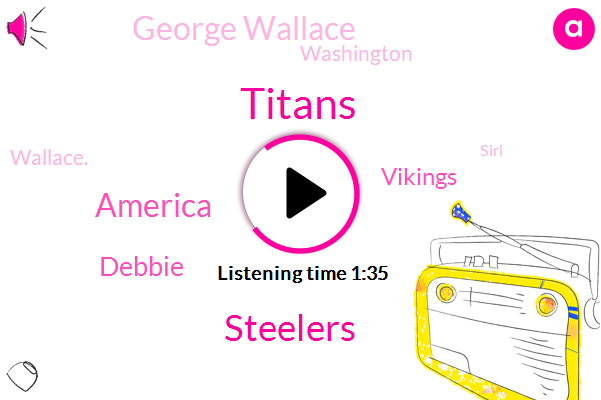 Titans,Steelers,America,Debbie,Vikings,George Wallace,Washington,Wallace.,Siri,Reds,Patriot League,Lakers,Atlanta,Braves,Football,Toby Sports