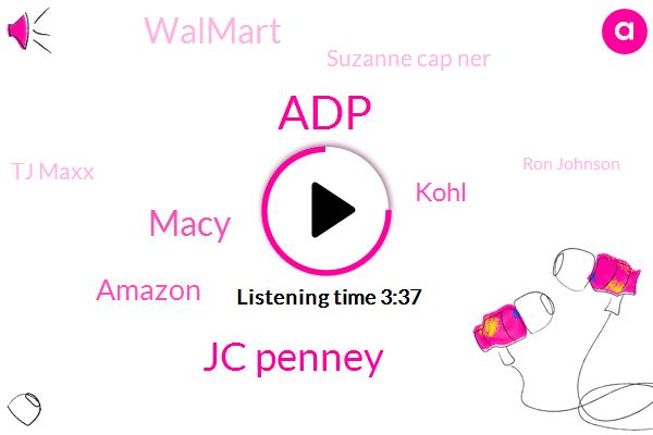 Jc Penney,Macy,ADP,Amazon,Kohl,Walmart,Suzanne Cap Ner,Tj Maxx,Ron Johnson,Wall Street Journal,Apple,CEO,China,Reporter,Cole,Twenty Five Percent,Five Percent,Ten Percent,Six Weeks
