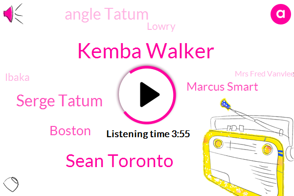Kemba Walker,Sean Toronto,Serge Tatum,Boston,Marcus Smart,Angle Tatum,Lowry,Ibaka,Mrs Fred Vanvleet,NFL,Raptors,Kevin,Miami,Basketball,Norman Paul,Toronto,Siachen,Powell,Hillary,VAN