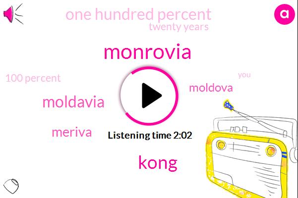 Monrovia,Kong,Moldavia,Meriva,Moldova,One Hundred Percent,Twenty Years,100 Percent