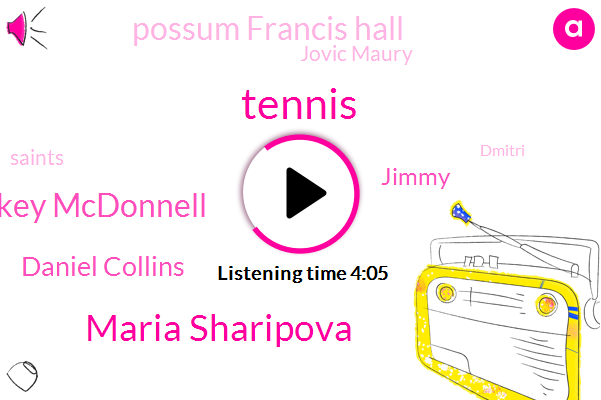 Tennis,Maria Sharipova,Mackey Mcdonnell,Daniel Collins,Jimmy,Possum Francis Hall,Jovic Maury,Saints,Dmitri