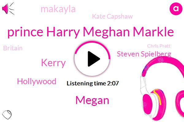 Prince Harry Meghan Markle,Megan,Kerry,Hollywood,Steven Spielberg,Makayla,Kate Capshaw,Britain,Chris Pratt,C. B. S. F.