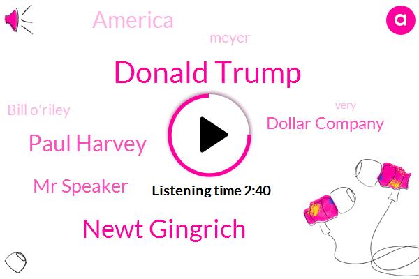 FOX,Donald Trump,Newt Gingrich,Paul Harvey,Mr Speaker,Dollar Company,America,Meyer,Bill O'riley