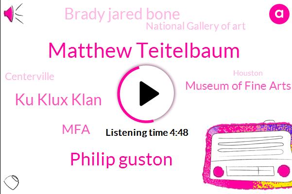 Matthew Teitelbaum,Philip Guston,Ku Klux Klan,MFA,Boston,Museum Of Fine Arts,Brady Jared Bone,National Gallery Of Art,Centerville,Houston,Marjorie,White,NFL,President Trump,London