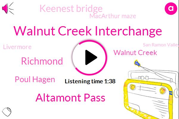 Walnut Creek Interchange,Altamont Pass,Richmond,Poul Hagen,Walnut Creek,Keenest Bridge,Macarthur Maze,Livermore,San Ramon Valley,Grand Line,Dublin,Berkeley,Penhall