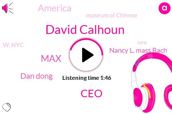 David Calhoun,CEO,MAX,Dan Dong,Nancy L. Mass Bach,America,Museum Of Chinese,W. Nyc,New York City,Louisiana,NPR,Boeing,United States,Founder,President Trump,Chinatown