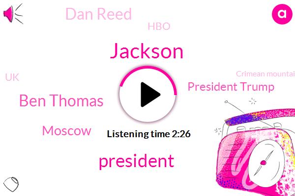 Jackson,President Trump,Ben Thomas,Moscow,Dan Reed,HBO,UK,Crimean Mountain,Tim Maguire,AP,Museum Of Russian Art,United States,Director,Associated Press,Koiji,Drug Possession,Houston