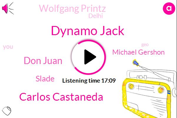 Dynamo Jack,Carlos Castaneda,Don Juan,Slade,Michael Gershon,Wolfgang Printz,Delhi,GEO,Dr Princess,Yang,Professor,Marshall,Eighteen Year