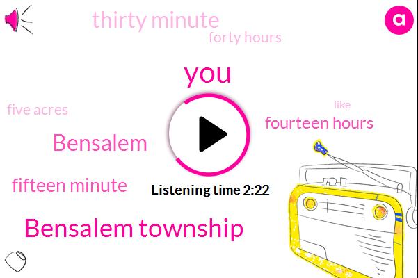 Bensalem Township,Bensalem,Fifteen Minute,Fourteen Hours,Thirty Minute,Forty Hours,Five Acres