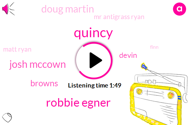 Quincy,Robbie Egner,Josh Mccown,Browns,Devin,Doug Martin,Mr Antigrass Ryan,Matt Ryan,Finn,Two Years,00 Percent