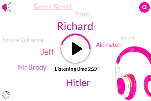 Richard,Hitler,Jeff,Mr Brody,Akhnaton,Scott Scott,Egypt,Sonora California,Rockies,Gyptian