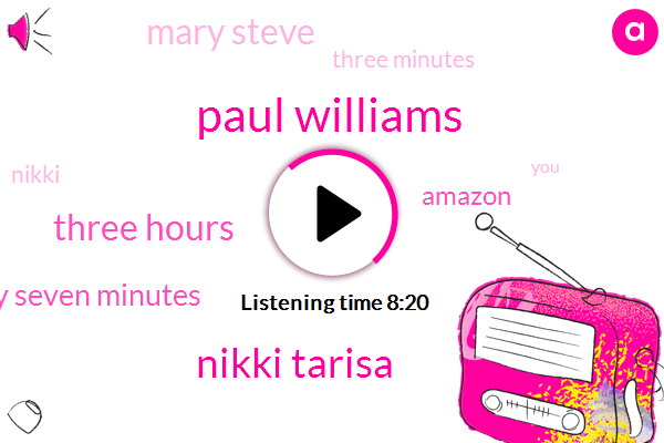 Paul Williams,Nikki Tarisa,Three Hours,Fifty Seven Minutes,Amazon,Mary Steve,Three Minutes,Nikki,Shell,Dudley Moore,Facebook,One Time,Gary Gary,Wednesday,Tokyo,Seventy,Show N Shana,Nine Hundred,Once A Month,Thomas Southbound