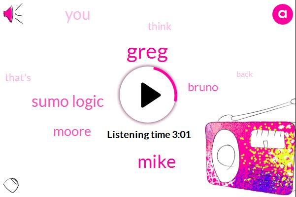 Greg,Mike,Sumo Logic,Moore,Bruno