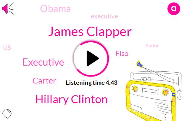 James Clapper,Hillary Clinton,Executive,Carter,Fiso,Barack Obama,United States,Bution,FBI,Edward Snowden,White House,Christopher Steele,John,Perkins,Brennan