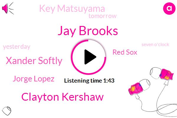 Jay Brooks,Clayton Kershaw,Xander Softly,Jorge Lopez,Red Sox,Key Matsuyama,Tomorrow,Yesterday,Seven O'clock,24 Golfers,Nine O'clock,Tonight,Last Night,95,Phoenix,Two Game,11,Today,Mike,First Game