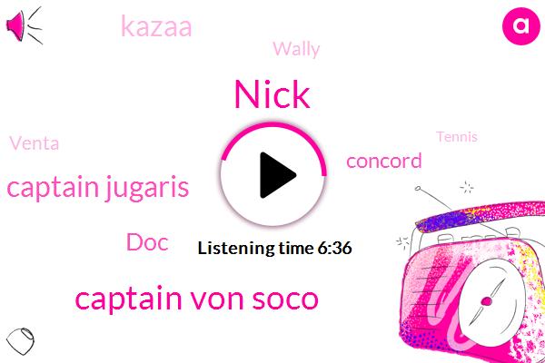 Nick,Captain Von Soco,Captain Jugaris,DOC,Concord,Kazaa,Wally,Venta,Tennis,Hardy,Wade,Ten Minutes,Eleven Minutes,One Minute