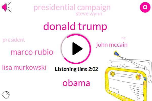 Donald Trump,Barack Obama,Marco Rubio,Lisa Murkowski,John Mccain,Presidential Campaign,Steve Wynn,President Trump,Sheldon Adelson,Wynn Resorts,RNC,Chris,Rob Portman,Pat Toomey,Ron Johnson,Senator,Three Million Dollars