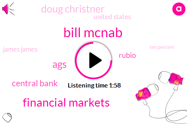 Bill Mcnab,Financial Markets,AGS,Central Bank,Rubio,Doug Christner,United States,James James,Ten Percent