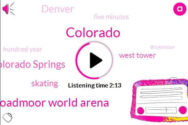 Colorado,Broadmoor World Arena,Colorado Springs,Skating,West Tower,Denver,Five Minutes,Hundred Year