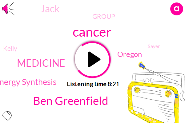 Cancer,Ben Greenfield,Medicine,Energy Synthesis,Oregon,Jack,Group,Kelly,Sayer,Green