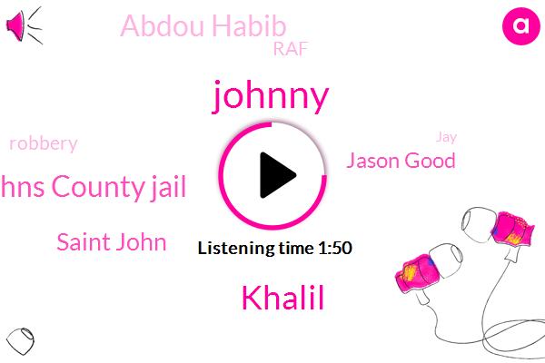Johnny,Khalil,Saint Johns County Jail,Saint John,Jason Good,Abdou Habib,RAF,Robbery,JAY