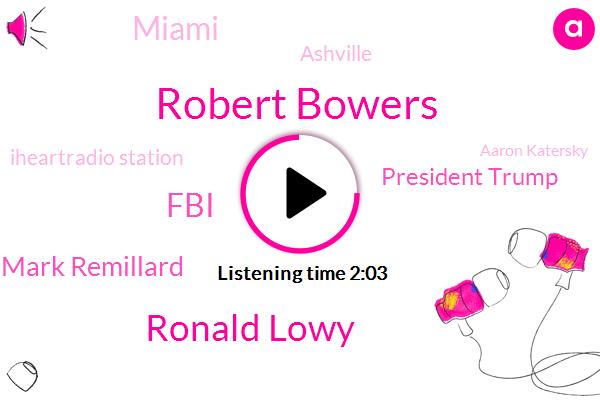 Robert Bowers,ABC,Ronald Lowy,FBI,Mark Remillard,President Trump,Miami,Ashville,Iheartradio Station,Aaron Katersky,Pennsylvania,Bob Jones,Baldwin,Donald Trump,Chuck,Pittsburgh,Iverson,Assault