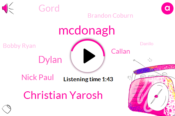 Mcdonagh,Christian Yarosh,Dylan,Nick Paul,Callan,Gord,Brandon Coburn,Bobby Ryan,Danilo,Oetzi,Harvey,Callen,Ottawa,Ernie,Seven Minutes