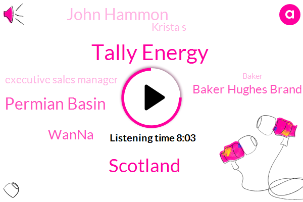 Tally Energy,Scotland,Permian Basin,Wanna,Permian,Baker Hughes Brand,John Hammon,Krista S,Executive Sales Manager,Baker,West Texas,ZIL,United States,John,Midland Texas,John Hammond,Jane