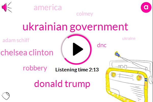 Ukrainian Government,Donald Trump,Chelsea Clinton,Robbery,DNC,America,Colmey,Adam Schiff,Ukraine,Hillary Clinton,President Trump,Social Media,John Podesta,Clinton,Burma,Twenty Minute