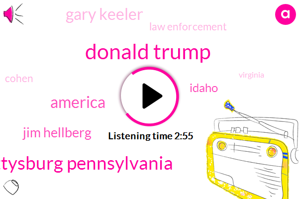 Donald Trump,Gettysburg Pennsylvania,America,Jim Hellberg,Idaho,Gary Keeler,Law Enforcement,Cohen,Virginia,President Trump,Thirty Seven Percent