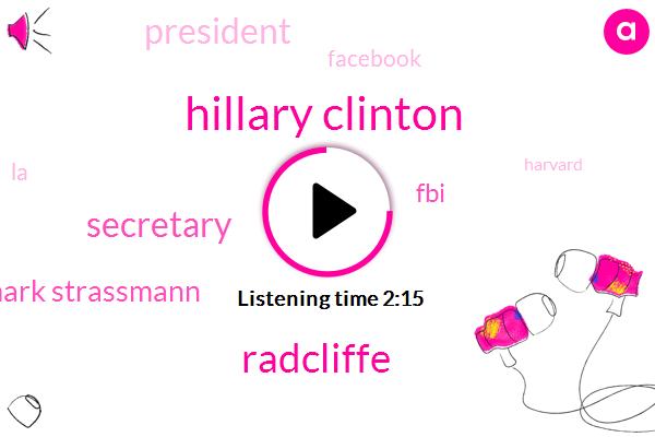 Hillary Clinton,Radcliffe,Secretary,Mark Strassmann,FOX,FBI,President Trump,Facebook,LA,Harvard,Yale University,CBS,Hawaii,China,Steve Mnuchin,United States,Deputy Attorney General,White House