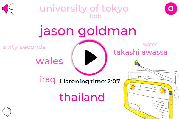 Jason Goldman,Thailand,Wales,Iraq,Takashi Awassa,University Of Tokyo,BOB,Sixty Seconds