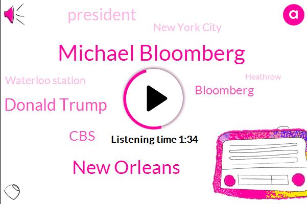 Michael Bloomberg,New Orleans,Donald Trump,CBS,Bloomberg,President Trump,New York City,Waterloo Station,Heathrow,Robert Hall,London,Alison Keys,Mary,BBC,One Hundred Percent