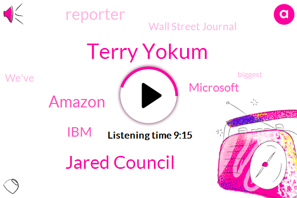 Terry Yokum,Wall Street Journal,Jared Council,Reporter,Amazon,IBM,Microsoft